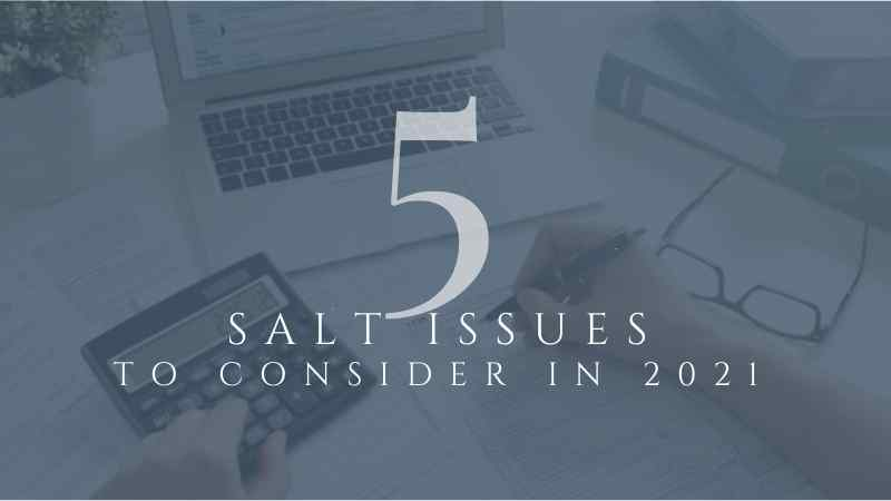 5 SALT Issues to Consider in 2021